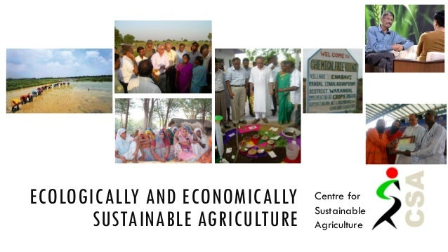 ECOLOGICALLY AND ECONOMICALLY SUSTAINABLE AGRICULTURE  Centre for Sustainable Agriculture