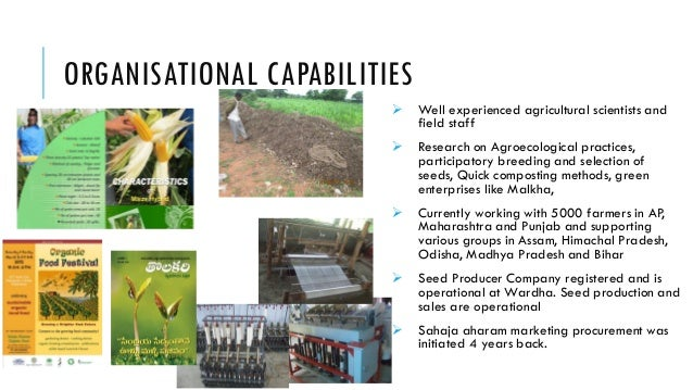 ORGANISATIONAL CAPABILITIES   Well experienced agricultural scientists and field staff    Research on Agroecological pra...