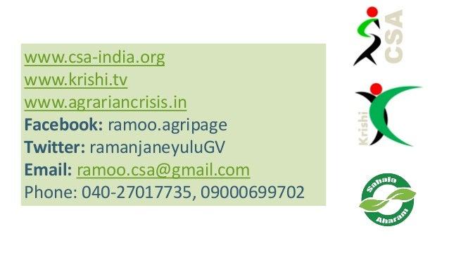 www.csa-india.org www.krishi.tv www.agrariancrisis.in Facebook: ramoo.agripage Twitter: ramanjaneyuluGV Email: ramoo.csa@g...