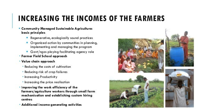 INCREASING THE INCOMES OF THE FARMERS  Community Managed Sustainable Agriculture: basic principles  Regenerative, ecolog...