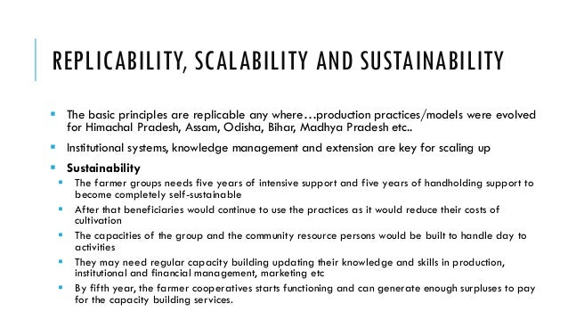 REPLICABILITY, SCALABILITY AND SUSTAINABILITY  The basic principles are replicable any where…production practices/models ...