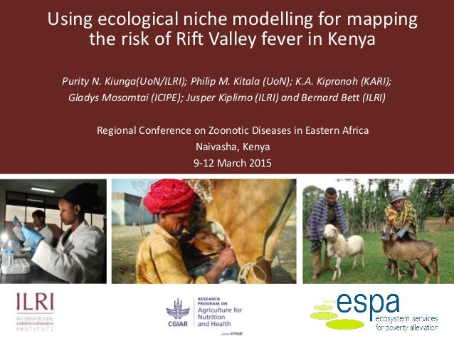 Using ecological niche modelling for mapping the risk of Rift Valley fever in Kenya Purity N. Kiunga(UoN/ILRI); Philip M. ...