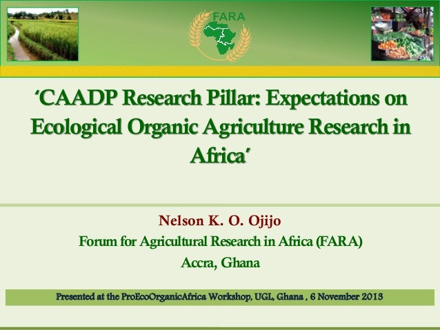 Forum for Agricultural Research in Africa  'CAADP Research Pillar: Expectations on Ecological Organic Agriculture Research...