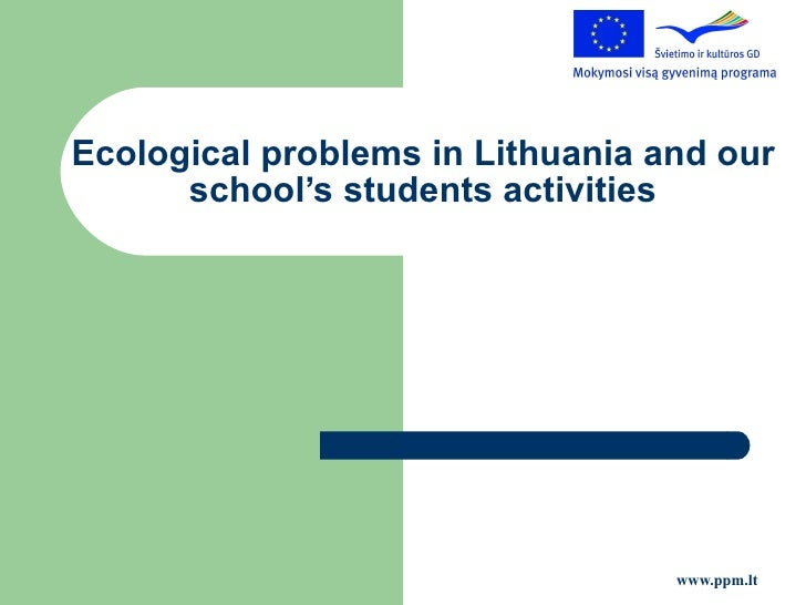 E cological problems in Lithuania  and our school's students activities