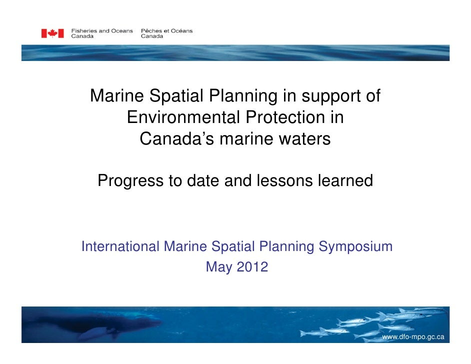 Marine Spatial Planning in support of     Environmental Protection in       Canada's marine waters  Progress to date and l...