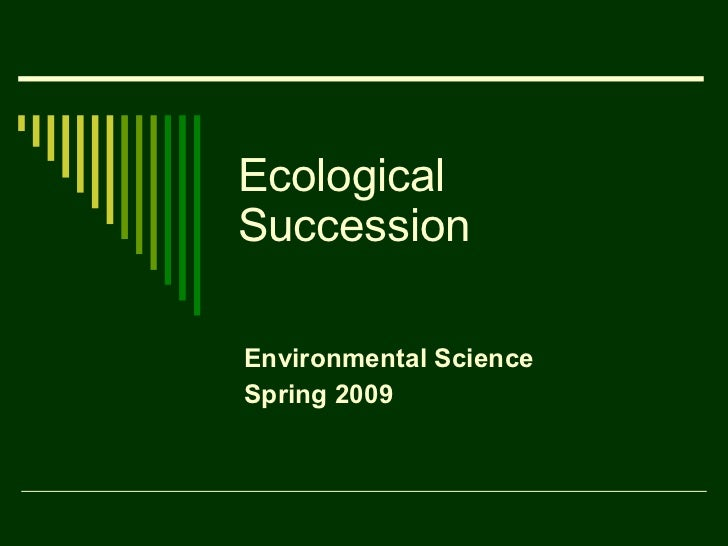 Ecological Succession Environmental Science Spring 2009