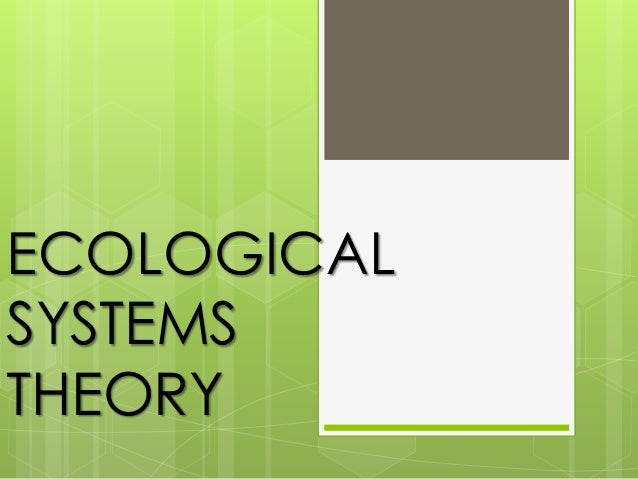 ECOLOGICAL SYSTEMS THEORY
