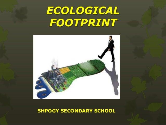 ECOLOGICAL FOOTPRINT  SHPOGY SECONDARY SCHOOL