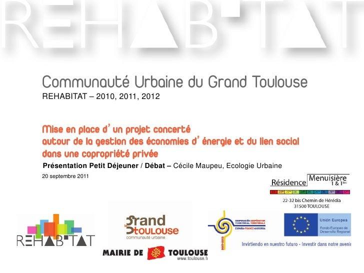Communauté Urbaine du Grand ToulouseREHABITAT – 2010, 2011, 2012Mise en place d un projet concertéautour de la gestion des...