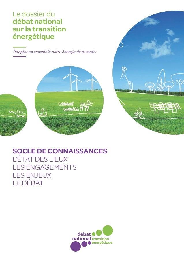 Le dossier dudébat nationalsur la transitionénergétiqueImaginons ensemble notre énergie de demainSocle de connaissancesl'é...