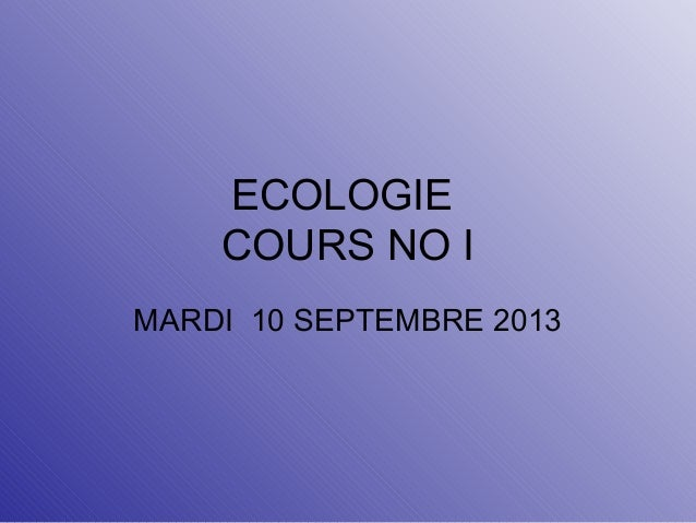 ECOLOGIE COURS NO I MARDI 10 SEPTEMBRE 2013