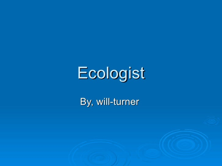Ecologist By, will-turner