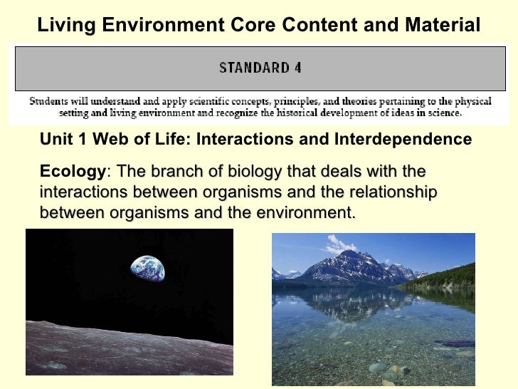 Living Environment Core Content and Material Unit 1 Web of Life: Interactions and Interdependence Ecology :  The branch of...