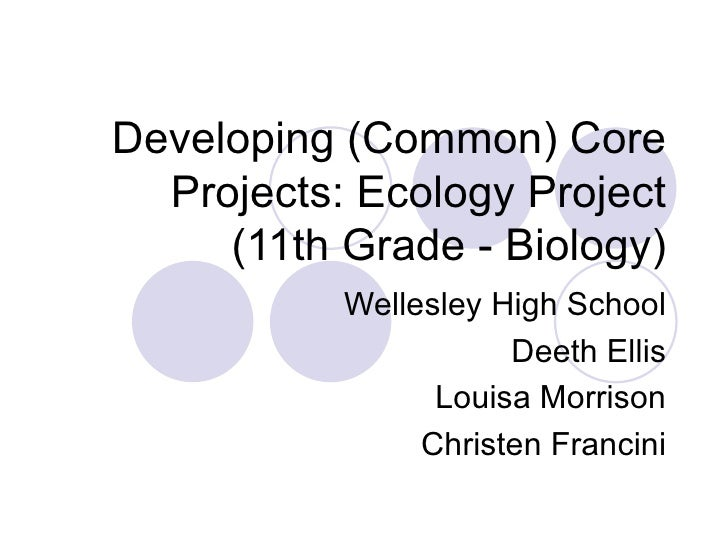 Developing (Common) Core  Projects: Ecology Project     (11th Grade - Biology)           Wellesley High School            ...