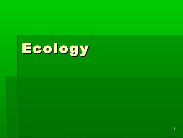 Ecolog y           1