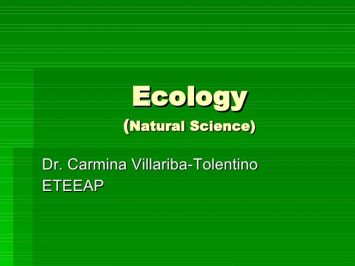 Ecology ( Natural Science) Dr. Carmina Villariba-Tolentino ETEEAP
