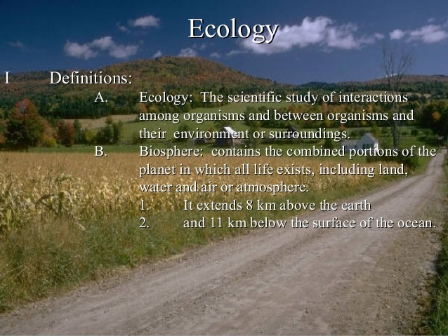 EcologyEcology II Definitions:Definitions: A.A. Ecology: The scientific study of interactionsEcology: The scientific study...