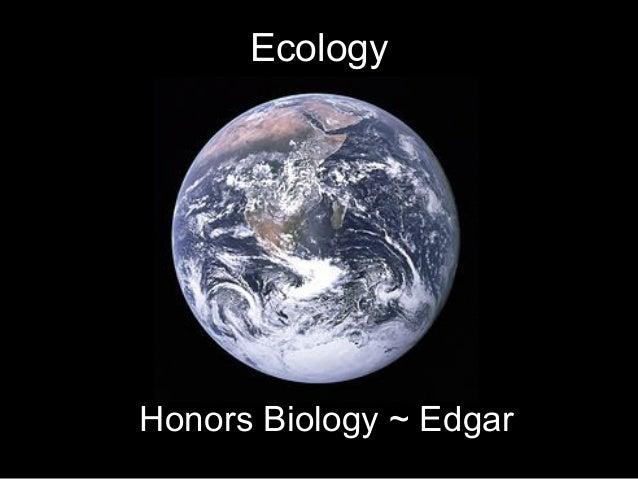 Ecology Honors Biology ~ Edgar