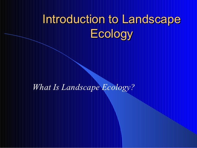 Introduction to Landscape           EcologyWhat Is Landscape Ecology?