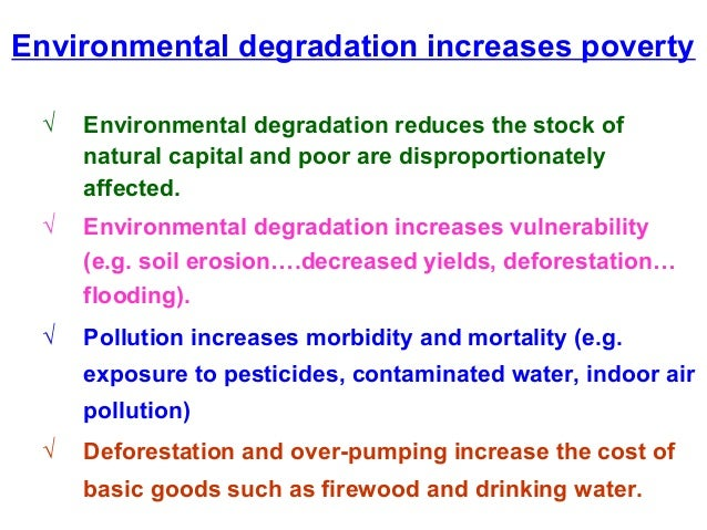 causes of environmental degradation Environmental degradation on the health and socio-economic well-being of the people of the niger delta it causes major environmental problems for the.
