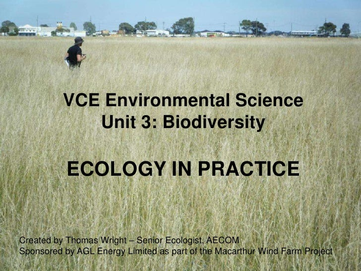 VCE Environmental Science             Unit 3: Biodiversity           ECOLOGY IN PRACTICECreated by Thomas Wright – Senior ...