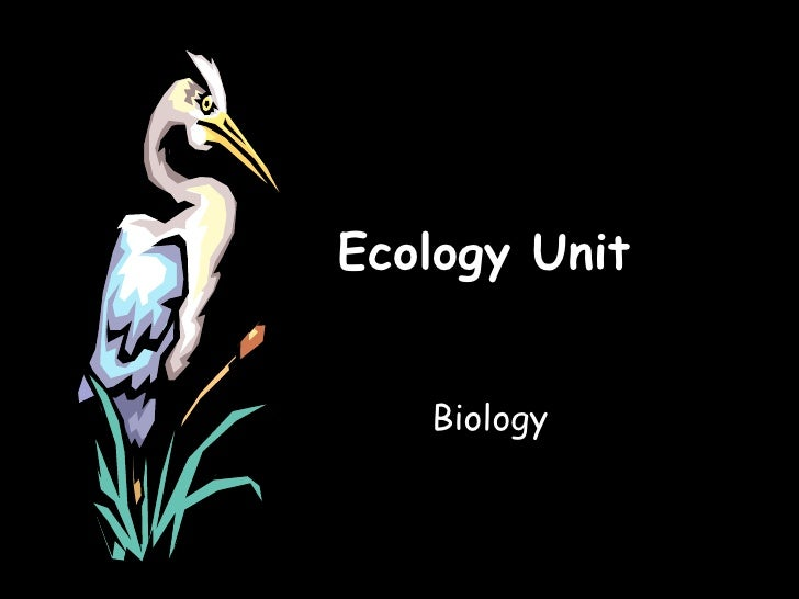 Ecology Unit   Biology