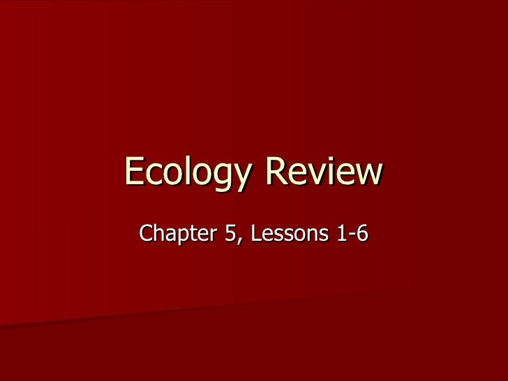 Ecology Review Chapter 5, Lessons 1-6