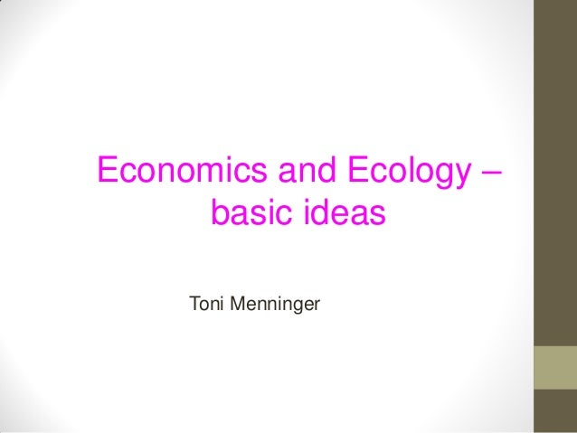 Economics and Ecology –     basic ideas     Toni Menninger