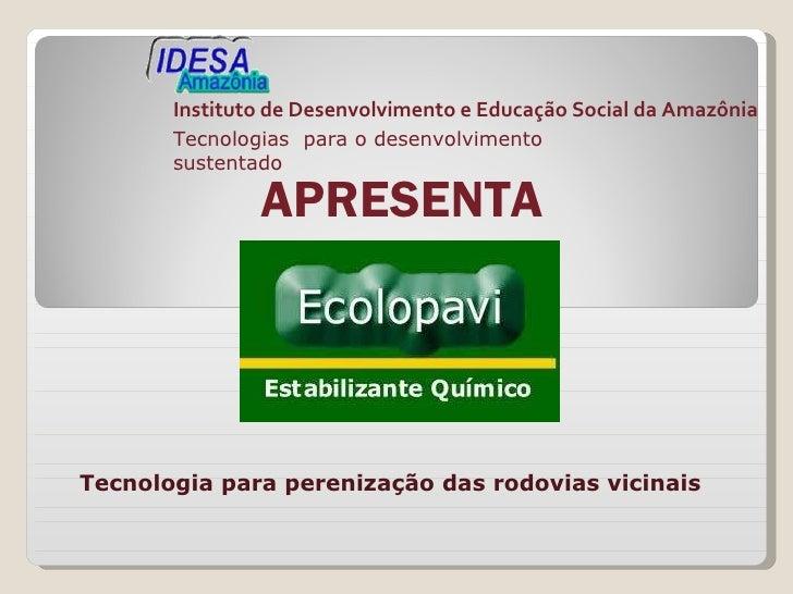 Instituto de Desenvolvimento e Educação Social da Amazônia Tecnologias  para o desenvolvimento sustentado APRESENTA Tecnol...