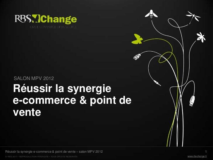 SALON MPV 2012      Réussir la synergie      e-commerce & point de      venteRéussir la synergie e-commerce & point de ven...