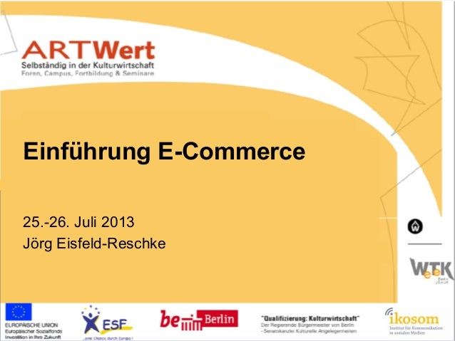 Einführung E-Commerce 25.-26. Juli 2013 Jörg Eisfeld-Reschke