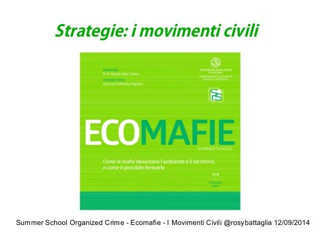 Summer School Organized Crime - Ecomafie - I Movimenti Civili @rosybattaglia 12/09/2014  Strategie: i movimenti civili