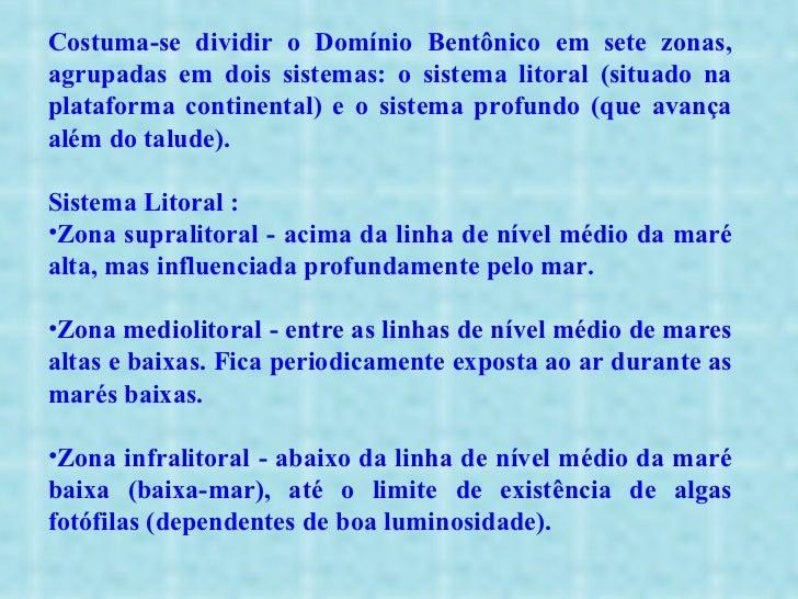 <ul><li>Costuma-se dividir o Domínio Bentônico em sete zonas, agrupadas em dois sistemas: o sistema litoral (situado na pl...