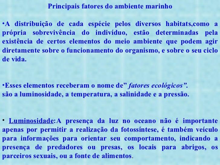 <ul><li>Principais fatores do ambiente marinho </li></ul><ul><li>A distribuição de cada espécie pelos diversos habitats,co...