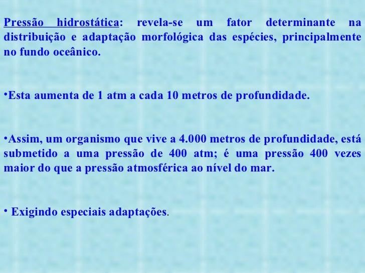 <ul><li>Pressão hidrostática : revela-se um fator determinante na distribuição e adaptação morfológica das espécies, princ...