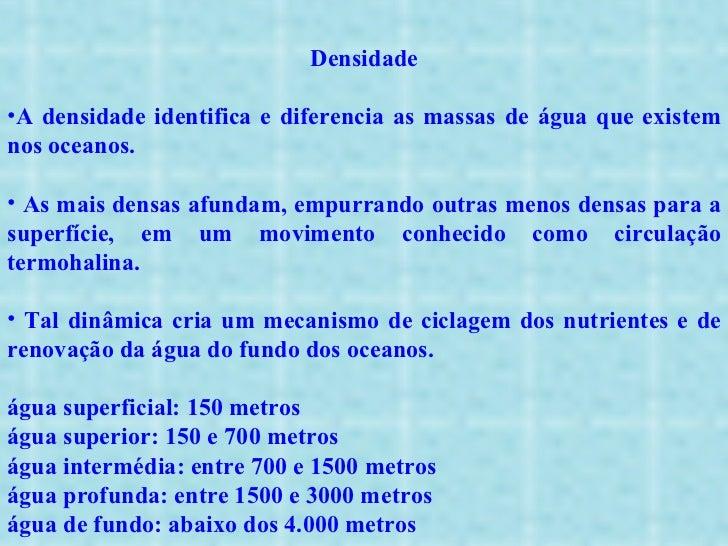 <ul><li>Densidade </li></ul><ul><li>A densidade identifica e diferencia as massas de água que existem nos oceanos. </li></...