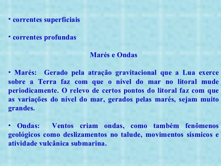 <ul><li>correntes superficiais </li></ul><ul><li>correntes profundas  </li></ul><ul><li>Marés e Ondas </li></ul><ul><li>Ma...