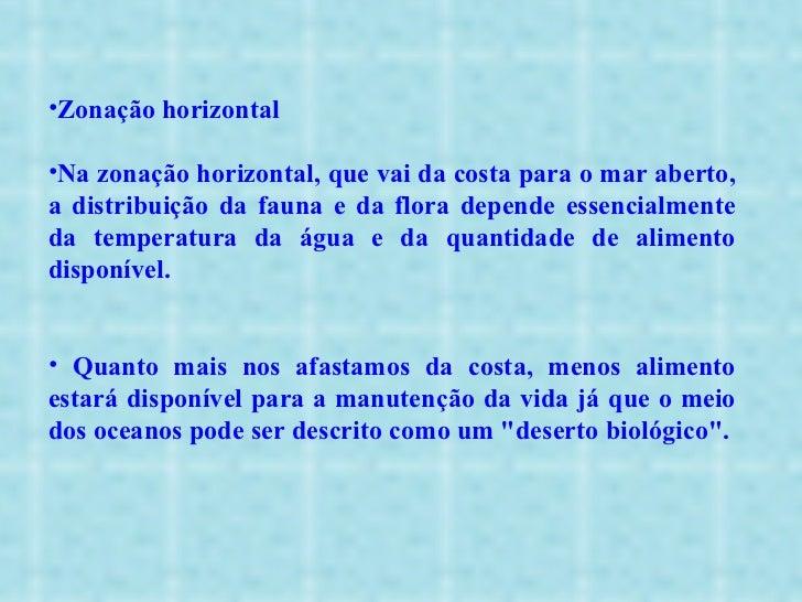 <ul><li>Zonação horizontal </li></ul><ul><li>Na zonação horizontal, que vai da costa para o mar aberto, a distribuição da ...