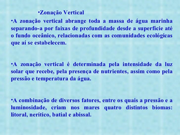 <ul><ul><ul><ul><li>Zonação Vertical </li></ul></ul></ul></ul><ul><li>A zonação vertical abrange toda a massa de água mari...