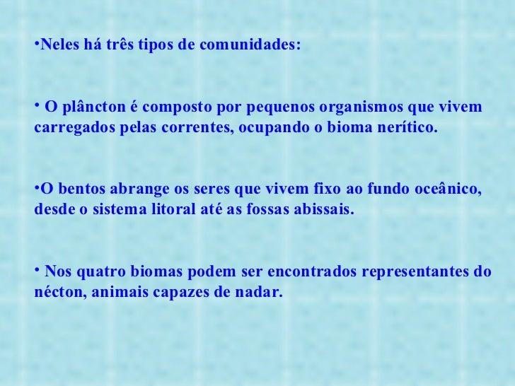 <ul><li>Neles há três tipos de comunidades: </li></ul><ul><li>O plâncton é composto por pequenos organismos que vivem carr...