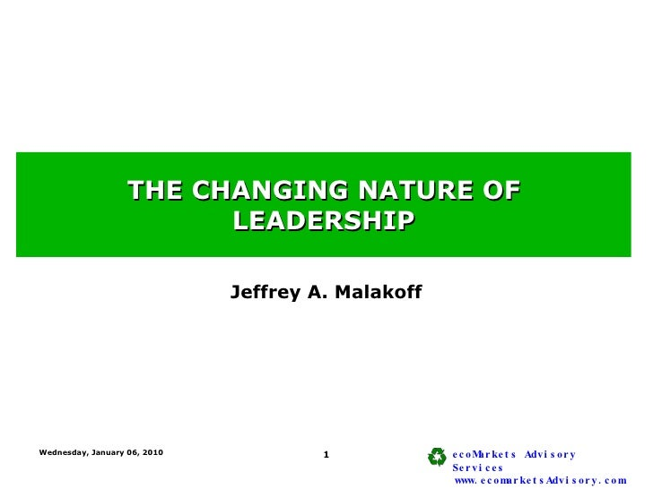 THE CHANGING NATURE OF LEADERSHIP Jeffrey A. Malakoff