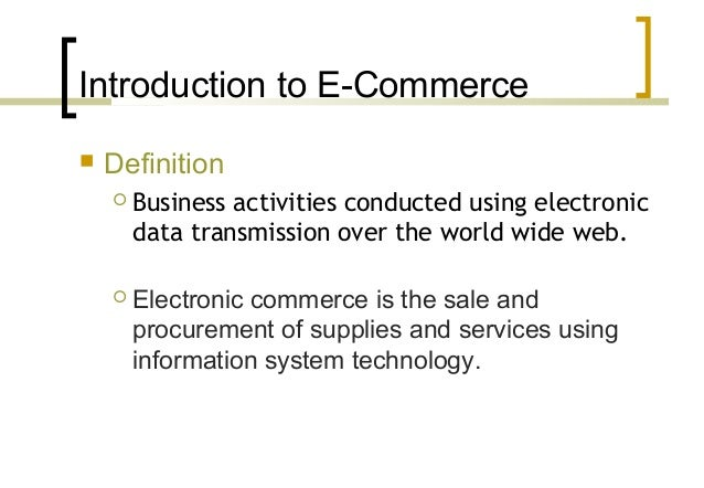 an introduction and a defeinition of e commerce on the world wide web A timeline of events regarding the web and e-commerce  this leads to a definition of an internet as a  code of the world wide web in a relatively innocuous.
