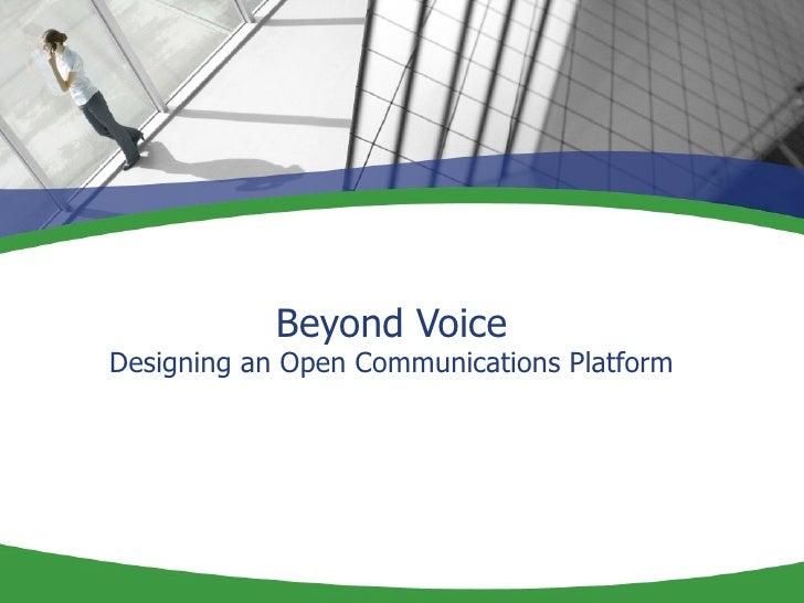 Beyond Voice Designing an Open Communications Platform