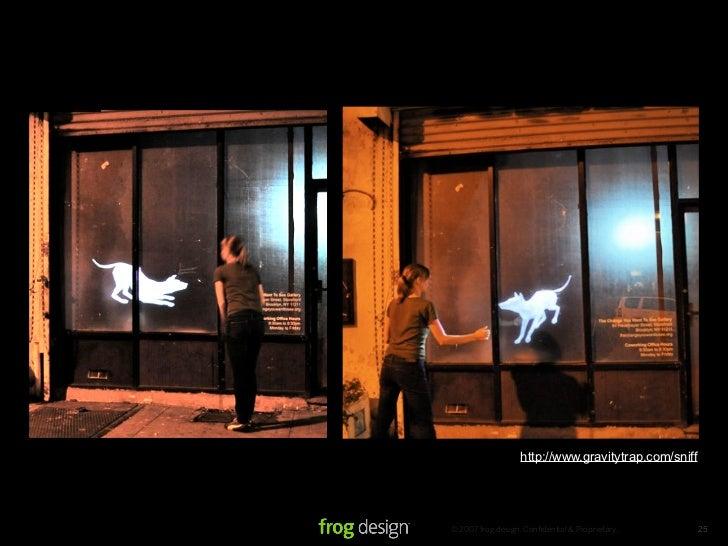 http://www.gravitytrap.com/sniff     © 2007 frog design. Confidential & Proprietary.        25