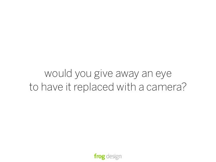 would you give away an eye to have it replaced with a camera?