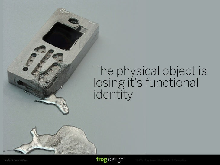 The physical object is                        losing it's functional                        identity     MEX: Personalizat...