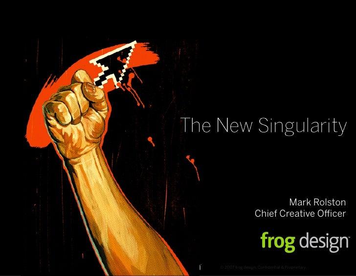 Mark Rolston                   Chief Creative O cer     © 2007 frog design. Confidential  Proprietary.