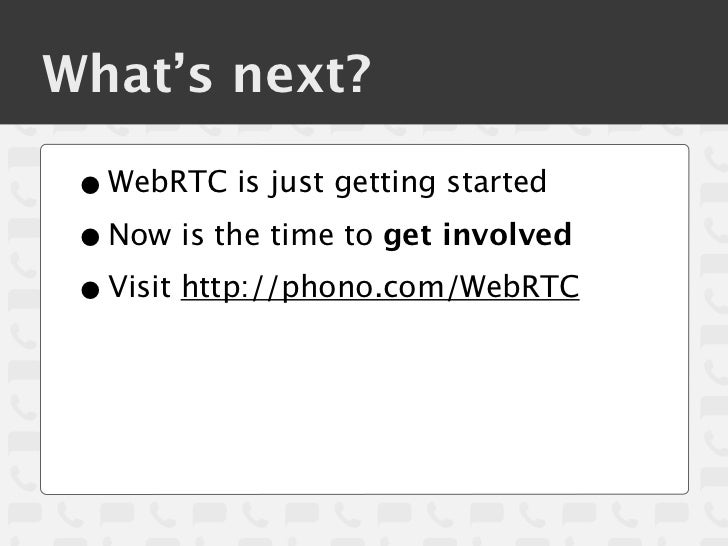What's next? • WebRTC is just getting started • Now is the time to get involved • Visit http://phono.com/WebRTC