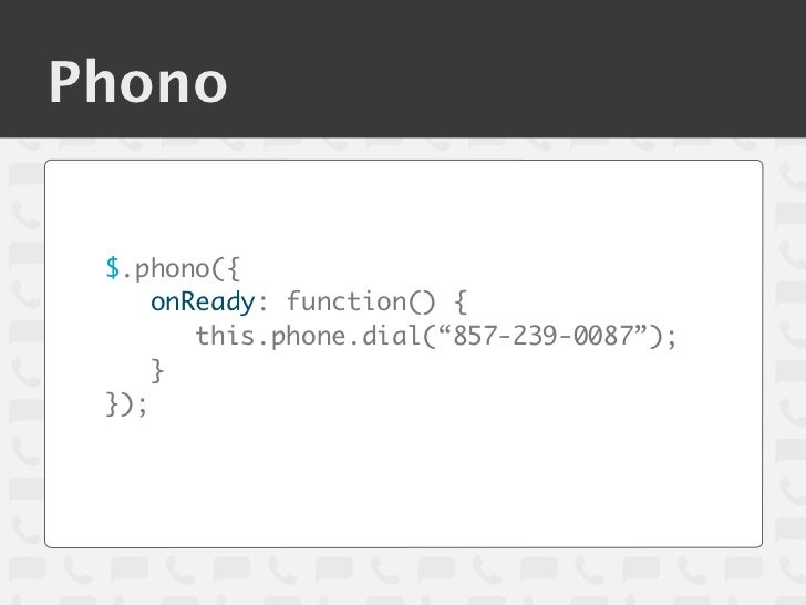 """Phono $.phono({     onReady: function() {        this.phone.dial(""""857-239-0087"""");     } });"""
