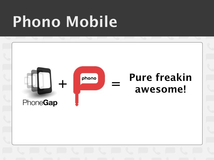 Phono Mobile               Pure freakin     +     =    awesome!